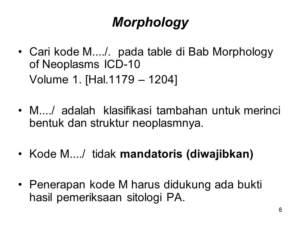 Morphology Cari kode M..../. pada table di Bab Morphology of Neoplasms ICD-10. Volume 1. [Hal.1179 – 1204]